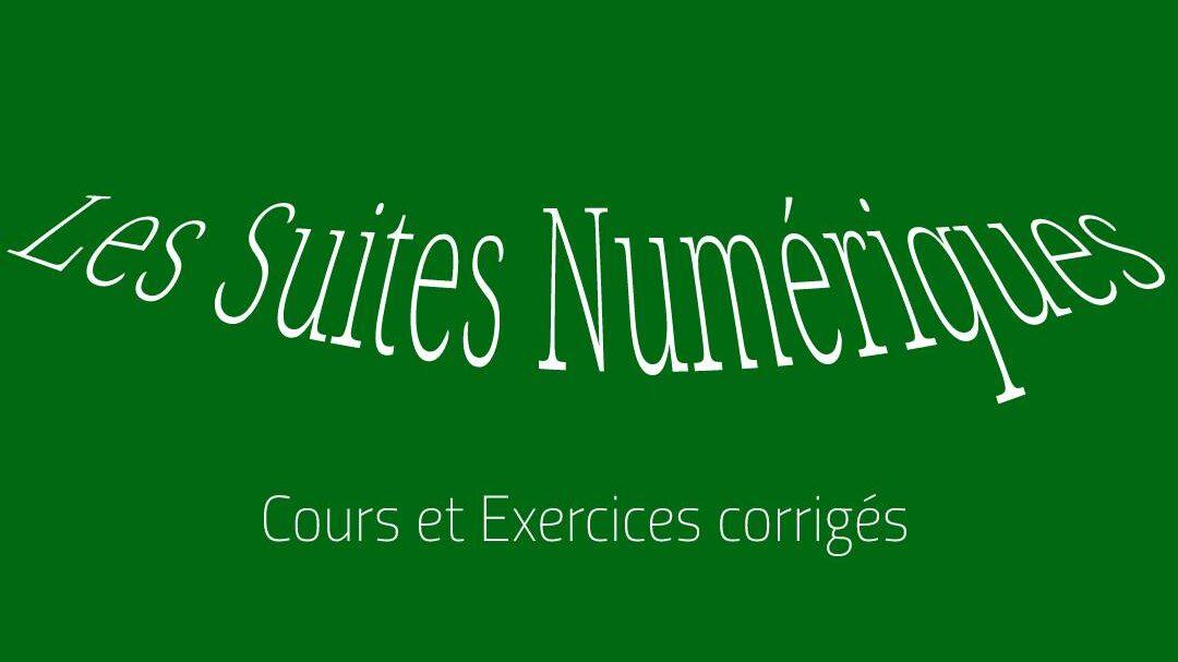 Suites Numériques ( Cours et Exercices Corrigés)