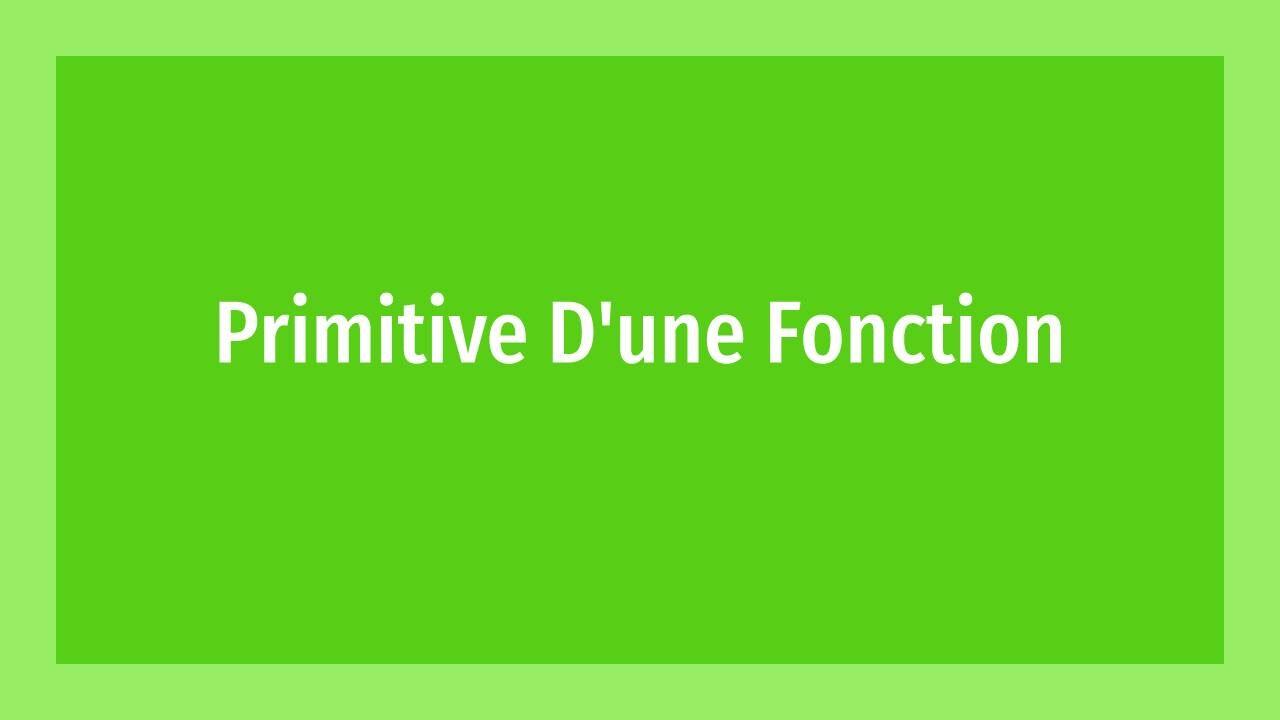 Primitive D'une Fonction ( Cours & Exercices )