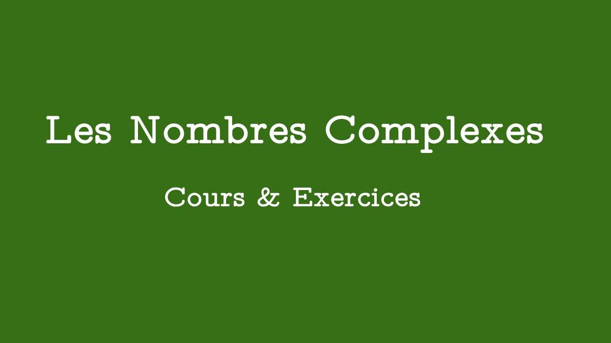 Nombres complexes : Cours et Exercices Corrigés
