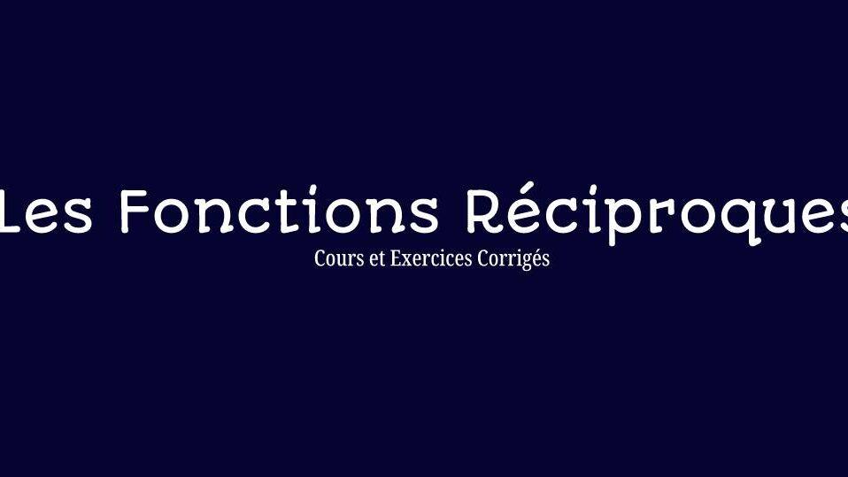 Les Fonctions réciproques ( Cours Et Exercices corrigés)