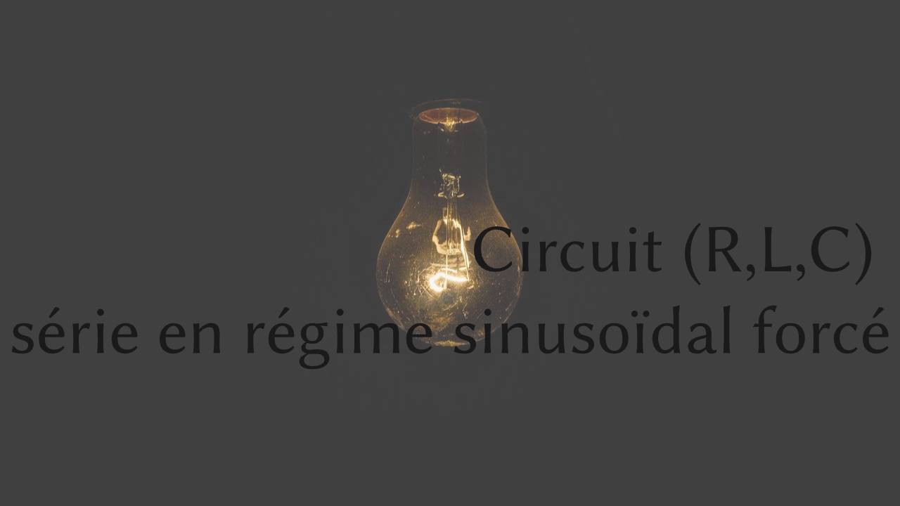 Circuit (R,L,C) série en régime sinusoïdal forcé